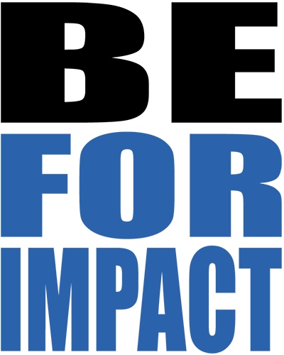 BE FOR IMPACT